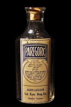 "manzardcafe: ""Paregoric "" (opium) Alcohol: 40 per cent Opium: 1 13 - 16 grams per oz. Dose: 3 days old: 3 drops - One week old: 5 drops - 1 month old: 8 drops - 1 year old: 15 drops - 5 years old: 25..."