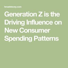 Generation Z is the Driving Influence  on New Consumer Spending Patterns