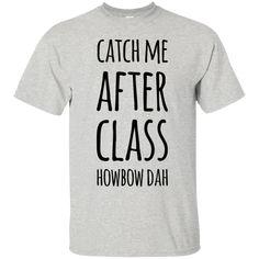Catch me after class howbow dah  T-Shirt