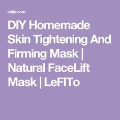 DIY Homemade Skin Tightening And Firming Mask | Natural FaceLift Mask | LeFITo