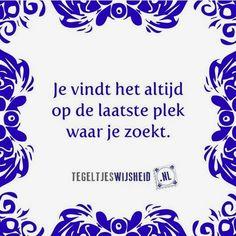 Tegeltjeswijsheid, je vindt het altijd op de laatste plek waar je zoekt. Bestel een zelfontworpen tegeltje op www.tegeltjeswijsheid.nl