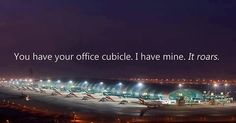 "Flight Attendant humor ""You have your office cubicle. I have mine. It roars."""