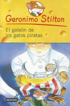 El Galeon de los Gatos Piratas = The Galleon of the Pirates Cats (Geronimo Stilton) (Spanish Edition) by Geronimo Stilton http://smile.amazon.com/dp/6070703588/ref=cm_sw_r_pi_dp_8Tnfvb0JA6DCT