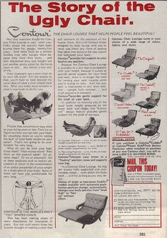 """""""Contour Chair Lounge"""" Ad: The Story of the Ugly Char. A vintage chair originally made in the 50s is a unique piece much like a recliner but with a large seat and an attached """"ottoman/footrest"""" in an ergonomic bend. It reclines as well, and several models vibrate and have heat, which in addition to the hammock-like support, it is perfect for many disabilities/injuries (if you happen to have a vintage aesthetic, of course). I am in love."""