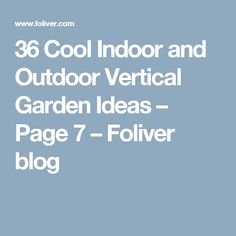 36 Cool Indoor and Outdoor Vertical Garden Ideas – Page 7 – Foliver blog