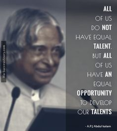 All of us do not have equal talent.... Find more Abdul kalam quotes http://successstory.com/quotes #abdulkalamquotes #motivationalquotes #inspirationalquotes