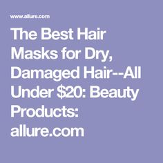 The Best Hair Masks for Dry, Damaged Hair--All Under $20: Beauty Products: allure.com