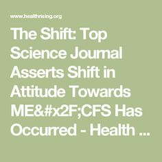 The Shift: Top Science Journal Asserts Shift in Attitude Towards ME/CFS Has Occurred - Health Rising