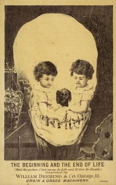 """ca. 1890, """"The Beginning and End of Life"""", [Deering Trade Card, add. caption reads """"the skull duggery practiced by some ma..."""