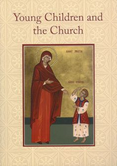 YOUNG CHILDREN AND THE CHURCH - Saint Nectarios Press and Book Center