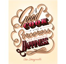 """A good cook is like a sorceress who dispenses happiness"" Lettering by Erik Marinovich #design #illustration #wordart"