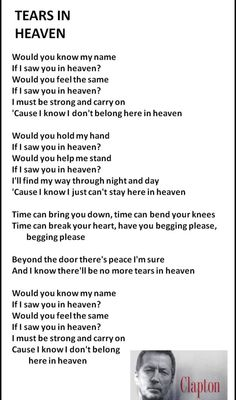 Eric Clapton. Tears in Heaven. This was my sister favorite song. Her kids played at her death