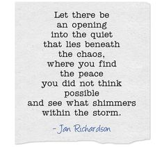 Let there be an opening into the quiet that lies beneath the chaos, where you find the peace you did not think possible and see what…