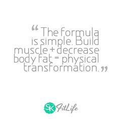 The formula is simple. Build muscle + decrease body fat = physical transformation.  #skfitlife #medialiteracy #quote #weightoss #fitness #motivation