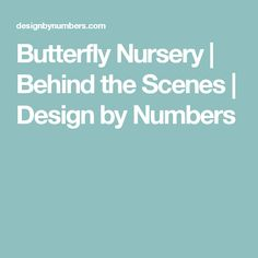 Butterfly Nursery | Behind the Scenes | Design by Numbers