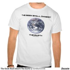 "The Geek Shall Inherit The Earth T Shirt #geek #shallinherit #earth #bluemarbleearth #earthscience #humor #saying #earthscientist #smart #funny #nerd #wordsandunwords Make others do a double-take when you wear this tee featuring an image of ""Blue Marble Earth"" as taken from outer space along with the saying ""The Geek Shall Inherit The Earth""."