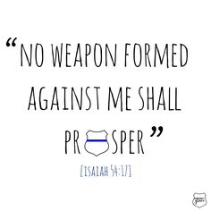 No Weapon Formed Against Us Shall Prosper Bible Quotes, Me Quotes, Business Fonts, No Weapon Formed, Police Wife Life, Cops Humor, Leo Wife, Isaiah 54, Police Lives Matter
