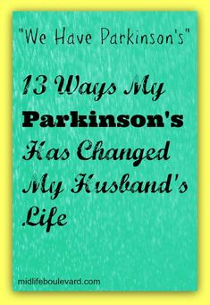 13 Ways My Parkinson's Has Changed My Husband's Life (written by a person with PD about her husband/caregiver)