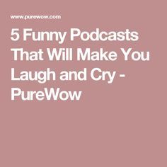 5 Funny Podcasts That Will Make You Laugh and Cry - PureWow