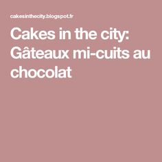 Cakes in the city: Gâteaux mi-cuits au chocolat