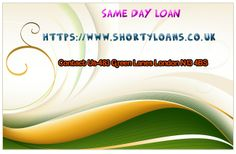 https://www.shortyloans.co.uk/samedayloans.htm same day Loan