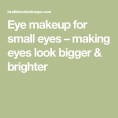 Eye makeup for small eyes – making eyes look bigger & brighter