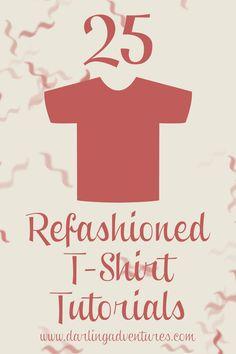 25 Re-Fashioned T-Shirt - http://darlingadventures.com GREAT ideas! I especially love the petal t-shirt design.