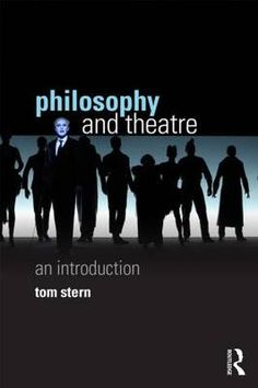 Philosophy and Theatre: An Introduction by Tom Stern