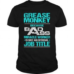 GREASE MONKEY Because BADASS Miracle Worker Isn
