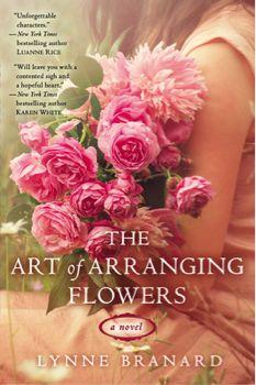 The Art of Arranging Flowers- Lynne Branard. Beautiful tale of healing, growing, & giving.