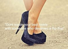 Dont waste your best heels life quotes quotes quote girl shoes life heels life lessons girl quotes