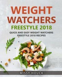 Weight Watchers Freestyle: Weight Watchers Freestyle 2018: Weight Watchers Freestyle Cookbook: Quick and Easy Weight Watchers Freestyle 2018 Recipes