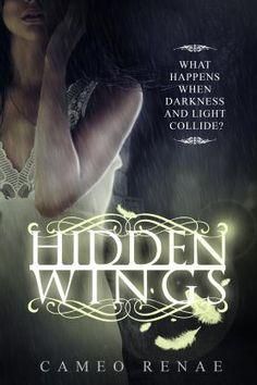 Hidden Wings by Cameo Renae | Release Date: January 18, 2013 | E-Book | www.cameorenae.com | #YA #paranormal