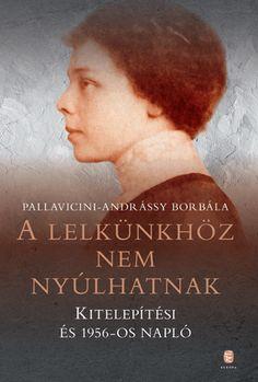 Pallavicini-Andrássy Borbála: A lelkünkhöz nem nyúlhatnak Film, Reading, Books, Movies, Movie Posters, Products, Movie, Films, Libros