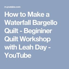 How to Make a Waterfall Bargello Quilt - Begininer Quilt Workshop with Leah Day - YouTube