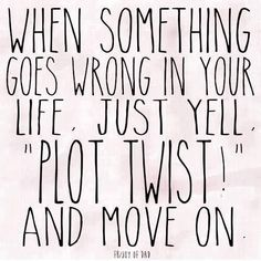 "Job & Work Motivation quote When something goes wrong in your life, just yell ""Plot twist!"" and move on. The quote Description When something goes wrong Now Quotes, Life Quotes Love, Great Quotes, Happy Funny Quotes, Quote Life, Funny Quotes About Life, Funny Quotes About Happiness, Awesome Quotes, Life Humor Quotes"