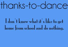 true story. I teach 5th graders all day and I teach dance classes all night. but i love my crazy, hectic life!