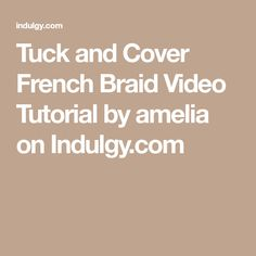 Tuck and Cover French Braid Video Tutorial by amelia on Indulgy.com