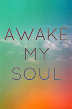 awake my soul - Google Search