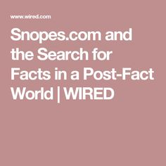 Snopes.com and the Search for Facts in a Post-Fact World   WIRED