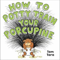 How to potty train your porcupine by Tom Toro. (New York : Little Brown and Company, 2020). Dear Zoo, I Can Read Books, Pile Of Books, Frog And Toad, Children's Picture Books, Latest Books, Second Child, Potty Training, Laugh Out Loud