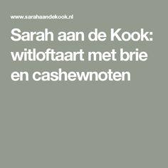 Sarah aan de Kook: witloftaart met brie en cashewnoten