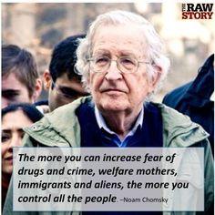 ~ Noam Chomsky I Love him!! His books, speeches, quotes are brilliant.