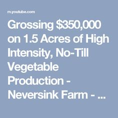 Grossing $350,000 on 1.5 Acres of High Intensity, No-Till Vegetable Production - Neversink Farm - YouTube