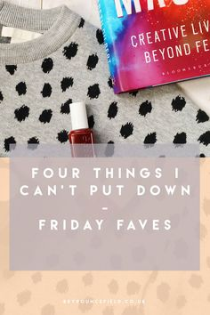 four-things-i-cant-put-down-friday-faves 4 Things I Can't Put Down | Friday Favourites