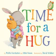 Time for a Hug by Phillis Gershator and Mim Green, Illustrated by David Walker