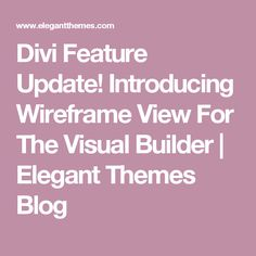 Divi Feature Update! Introducing Wireframe View For The Visual Builder | Elegant Themes Blog