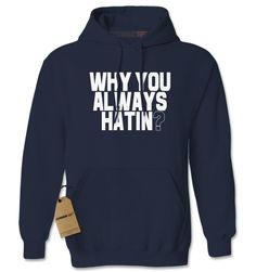 Why You Always Hatin? Adult Hoodie Sweatshirt