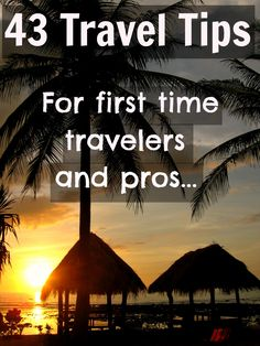 43 Travel Tips for First Time Travelers AND Pros: http://www.ytravelblog.com/tips-for-first-time-travellers/