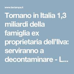 Tornano in Italia 1,3 miliardi della famiglia ex proprietaria dell'Ilva: serviranno a decontaminare - La Stampa